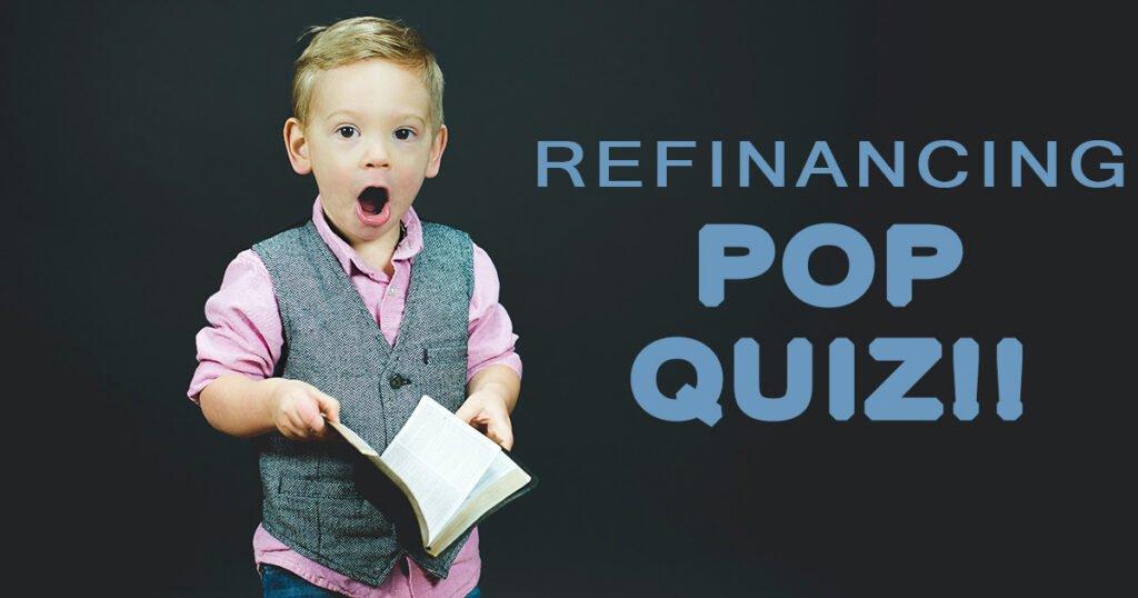 pop_quiz-refinancing